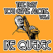 The Day You Came Along, Vol. 1 by Ike Quebec