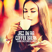 Jazz On Air Coffee Break (Lounge Jazzy Chilled Tunes) de Various Artists