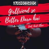 Girlfriend Se Better Daru Hai by Otherwise
