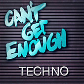 Can't Get Enough Techno de Various Artists