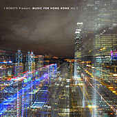 I-Robots Present: Music for Hong Kong, Vol. 1 de Various Artists