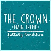 The Crown Main Theme (Lullaby Rendition) by Lullaby Dreamers