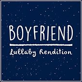 Boyfriend (Lullaby Rendition) by Lullaby Dreamers