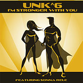 I'm Stronger with You by Unk^6