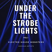 Under the Strobe Lights (Electro House Monsters), Vol. 1 by Various Artists