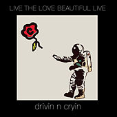 Live the Love Beautiful Live von Drivin' N' Cryin'