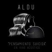 Pensamiento Suicida (En Vivo) von Aldu