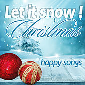 Let It Snow! Happy Christmas Songs de Various Artists
