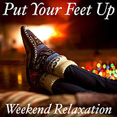 Put Your Feet Up Weekend Relaxation von Various Artists