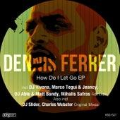 How Do I Let Go EP by Dennis Ferrer