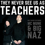 They Never See Us As Teachers von Mat Ward