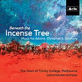 Beneath the Incense Tree by Melbourne The Choir of Trinity College