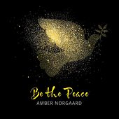 Be the Peace de Amber Norgaard