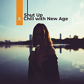 Shut Up & Chill with New Age: Electronic Relaxation Stress Relief New Age de Meditation Music Zone