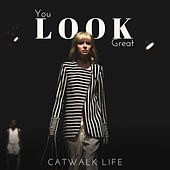 You Look Great – Catwalk Life by Various Artists