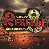 Grupo Rebelde Norteño Banda by Rebelde Norteño Banda