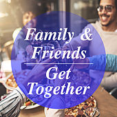 Family & Friends Get Together by Various Artists