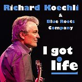 I Got Life by Richard Koechli