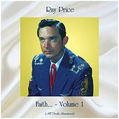 Faith... - Volume 1 (All Tracks Remastered) by Ray Price