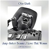 Jump Sister Bessie / Love That Woman (All Tracks Remastered) by Otis Rush