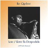 Loie / Lloro Tu Despedida (All Tracks Remastered) by Ike Quebec