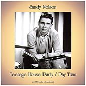 Teenage House Party / Day Train (All Tracks Remastered) by Sandy Nelson