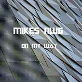 On My Way by Mikes NWG