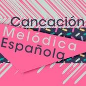 Canción Melódica Española by Various Artists