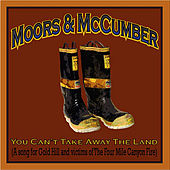 You Can't Take Away the Land (A song for Gold Hill and victims of the Four Mile Canyon Fire) by The Moors