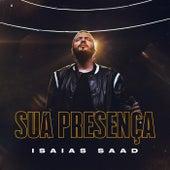Sua Presença (Ao Vivo) de Isaias Saad