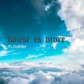 House Is More de M.Rueter