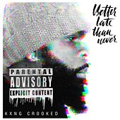 Better Late Than Never by KXNG Crooked