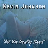 All We Really Need by Kevin Johnson