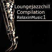 Loungejazzchill (Volume 1) de Man in Jazz, Opera, Henry Floyd, Bossa Ensamble, Men In Jazz, Illegal sale, Green Space, Yared, Buddha's Eyes, Travel