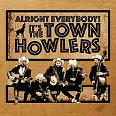 Alright Everybody! It's the Town Howlers de The Town Howlers