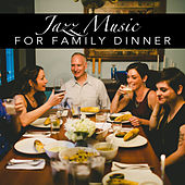 Jazz Music For Family Dinner by Various Artists