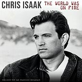 The World Was On Fire by Chris Isaak