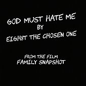 God Must Hate Me van Eigh8t the Chosen One