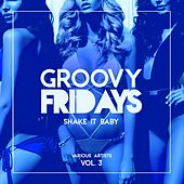 Groovy Fridays (Shake It Baby), Vol. 3 de Various Artists
