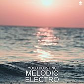 Mood Boosting Melodic Electro by Various Artists