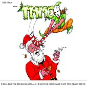 X-MAS for the Reckless and All I Want for Christmas Is My Two Front Teeth by The Team