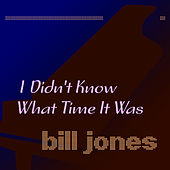 I Didn't Know What Time It Was by Bill Jones