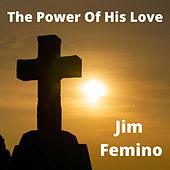 The Power of His Love de Jim Femino