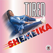 Tired by Shemeika