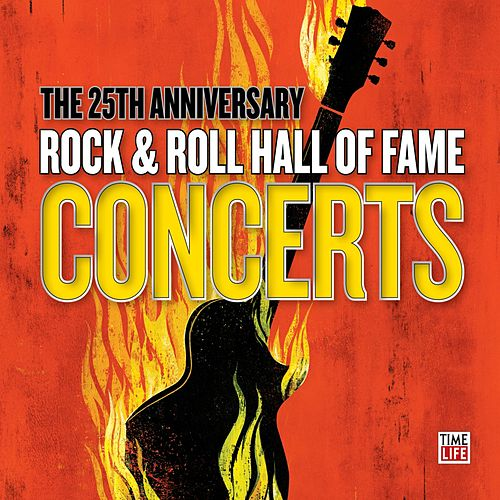 The 25th Anniversary Rock & Roll Hall Of Fame Concerts by Various Artists