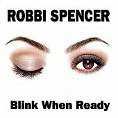 Blink When Ready by Robbi Spencer