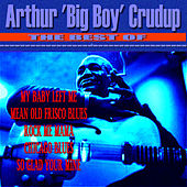 The Best of Arthur 'Big Boy' Crudup by Arthur