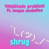 Shrug (feat. Megan McDuffee) by Amplitude Problem