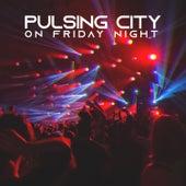 Pulsing City on Friday Night de Various Artists