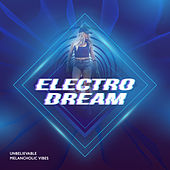 Electro Dream: Unbelievable Melancholic Vibes de Various Artists